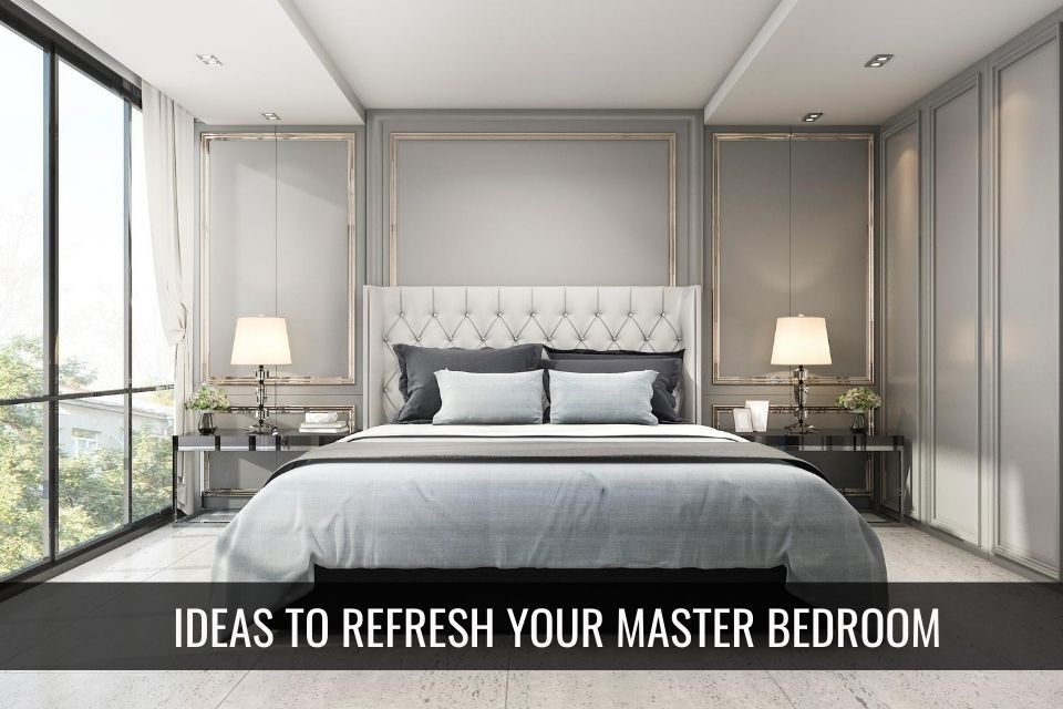 Ideas to Refresh Your Master Bedroom
