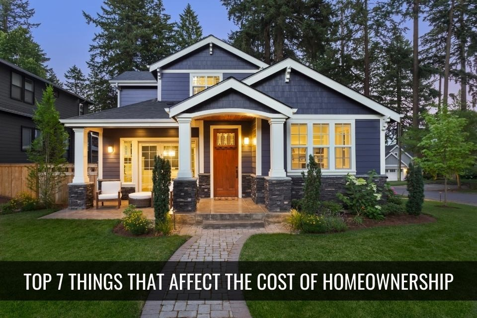 Top 7 Things that Affect the Cost of Homeownership