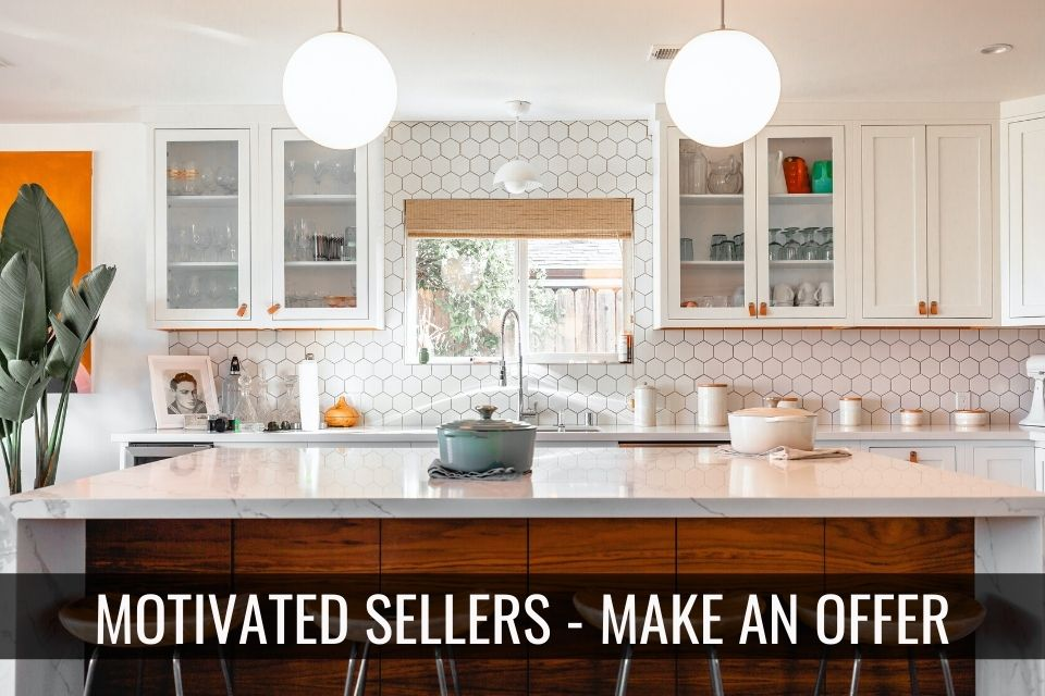 Motivated Seller – Make Me an Offer!